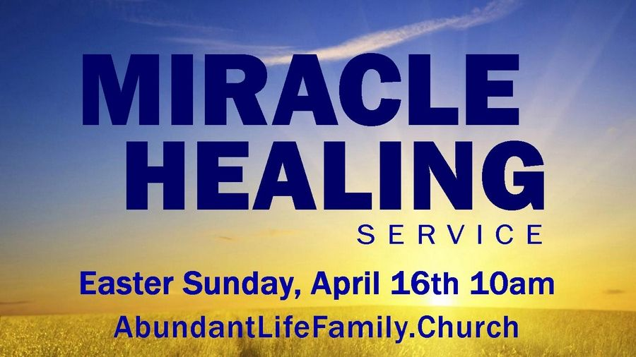 Abundant Life Church to host Easter Miracle Healing Service