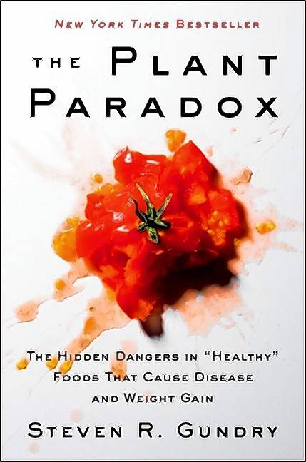 "Dr. Steven Gundry's: ""The Plant Paradox: The Hidden Dangers in ""Healthy"" Foods That Cause Disease and Weight Gain."""