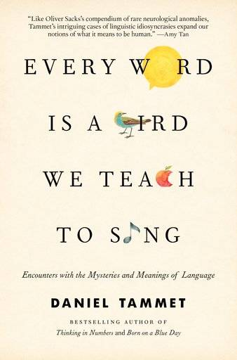 "This cover image released by Little, Brown and Company shows, ""Every Word Is a Bird We Teach to Sing: Encounters with the Mysteries and Meanings of Language,"" by Daniel Tammet. (Little, Brown and Company via AP)"