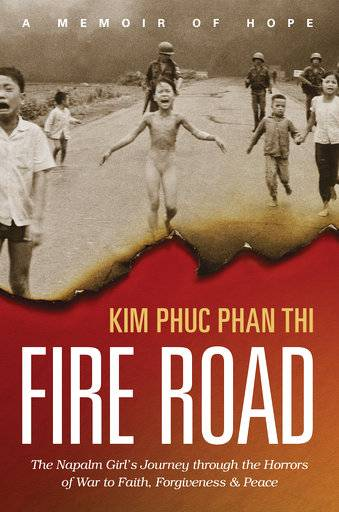 "This cover image released by Tyndale Momentum shows, ""Fire Road: The Napalm Girl's Journey through the Horrors of War to Faith, Forgiveness, and Peace,"" by Kim Phuc Phan Thi. (Tyndale Momentum via AP)"