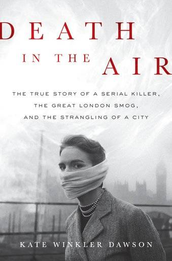 "This cover image released by Hachette Books shows ""Death in the Air: The True Story of a Serial Killer, The Great London Smog, and the Strangling of a City,"" by Kate Winkler Dawson. (Hachette Books via AP)"