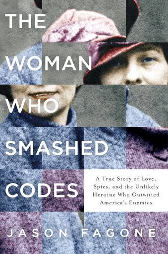 "This cover image released by Dey Street Books shows ""The Woman Who Smashed Codes: A True Story of Love, Spies, and the Unlikely Heroine Who Outwitted America's Enemies,"" by Jason Fagone. (Dey Street Books via AP)"
