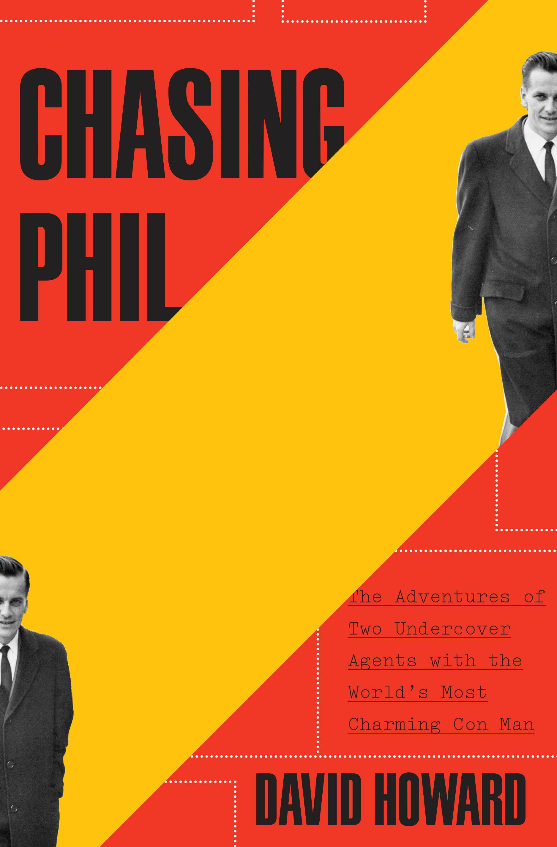 """Chasing Phil: The Adventures of Two Undercover Agents with the World's Most Charming Con Man"""
