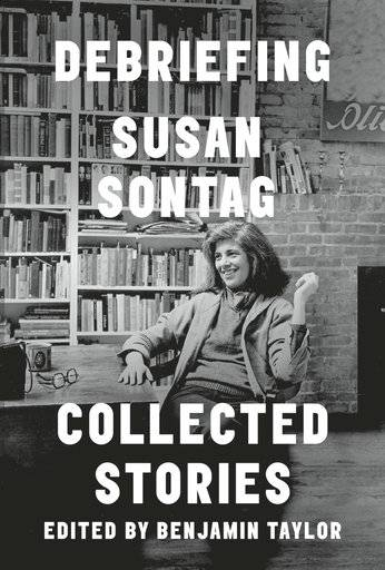 "This cover image released by Farrar, Straus and Giroux shows ""Debriefing: Collected Stories� by Susan Sontag. (Farrar, Straus and Giroux via AP)"