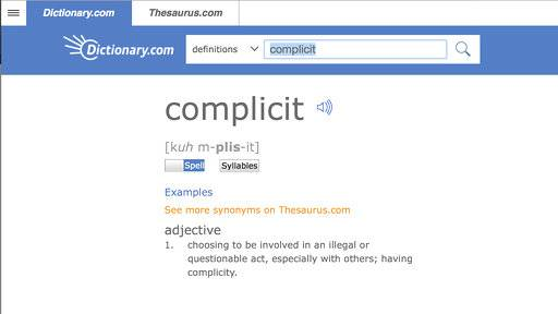 "This undated screen shot provided by Dictionary.com shows the word ""complicit,"" on the Dictionary.com website. Russian election influence, the ever-widening sexual harassment scandal, mass shootings and the opioid epidemic helped elevate the word ""complicit"" as Dictionary.com's word of the year. One of the site's lexicographers, Jane Solomon, said ahead of Monday's announcement that lookups of the word increased nearly 300 percent over last year. She said ""complicit"" hit just about every hot button of the year, from politics to natural disasters. (Dictionary.com via AP)"