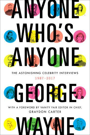 "This cover image released by Harper shows ""Anyone Who's Anyone: The Astonishing Celebrity Interviews, 1987-2017,"" by George Wayne. (Harper via AP)"
