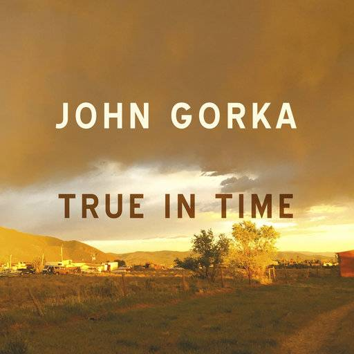 "This cover image released by Red House Records shows ""True in Time,"" a release by John Gorka. (Red House Records via AP)"