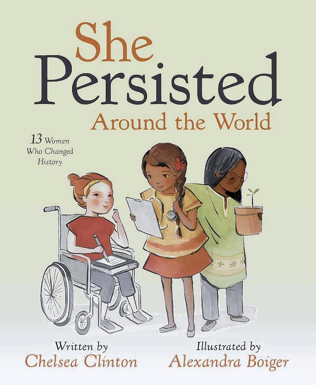 """She Persisted Around the World: 13 Women Who Changed History,"" by Chelsea Clinton, tells young readers of women who have shaped history. Clinton plans to stop by Anderson's Bookshop at 7 p.m. Friday, March 9 in La Grange to sign copies of the new title."