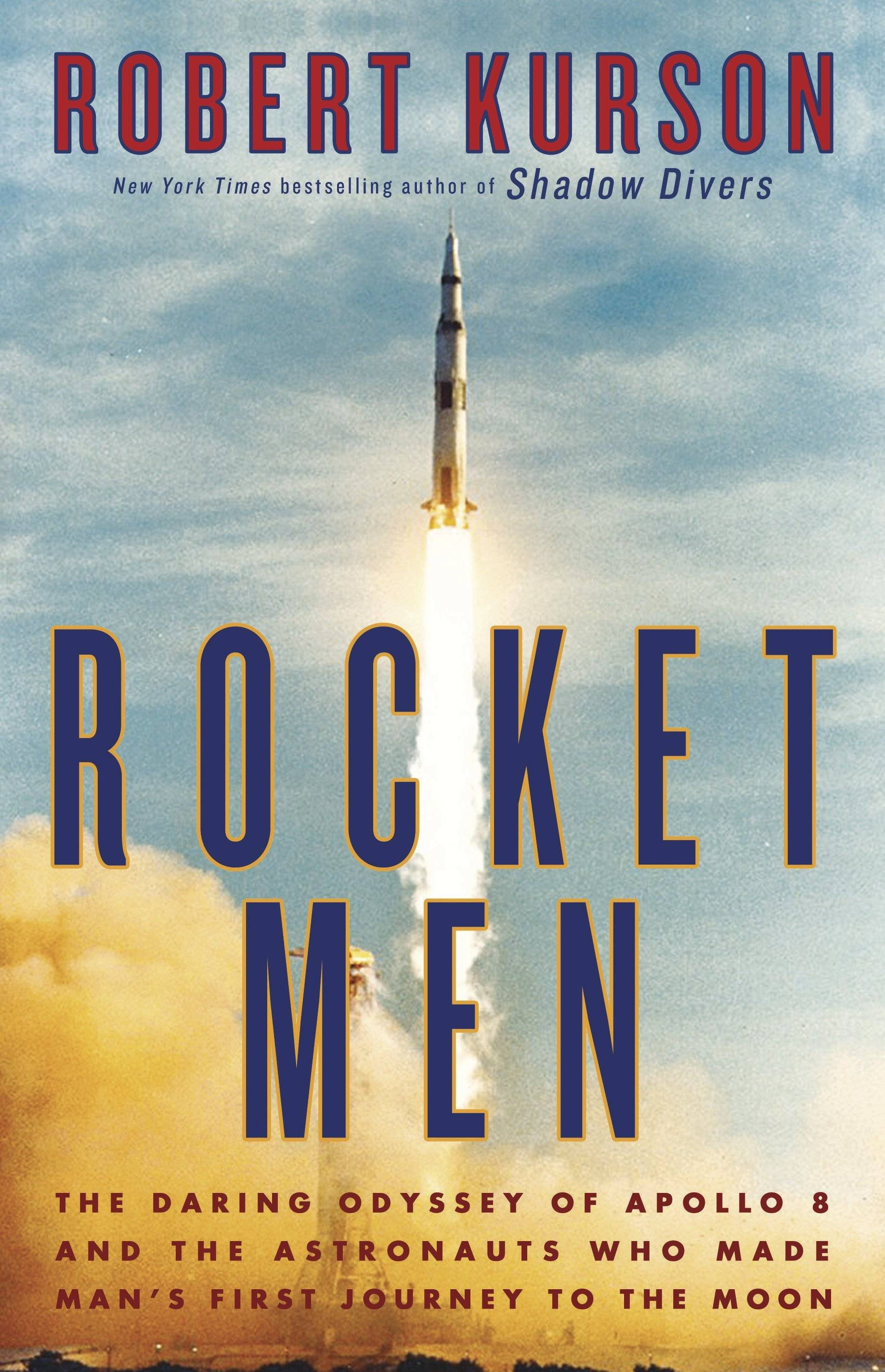 """Rocket Men: The Daring Odyssey of Apollo 8 and the Astronauts Who Made Man's First Journey to the Moon"" by Robert Kurson"