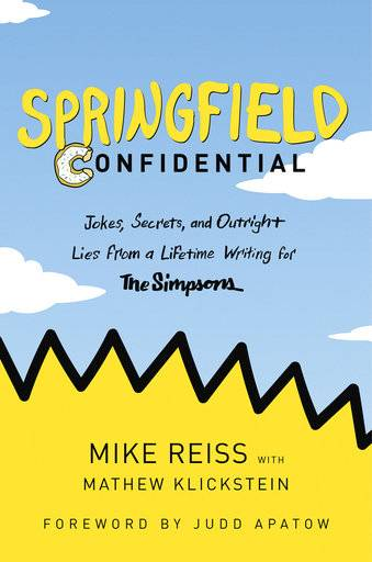 "This book cover image released by Dey Street Books shows ""Springfield Confidential: Jokes, Secrets, and Outright Lies from a Lifetime Writing for The Simpsons,"" by Mike Reiss with Mathew Klickstein. (Dey Street Books via AP)"