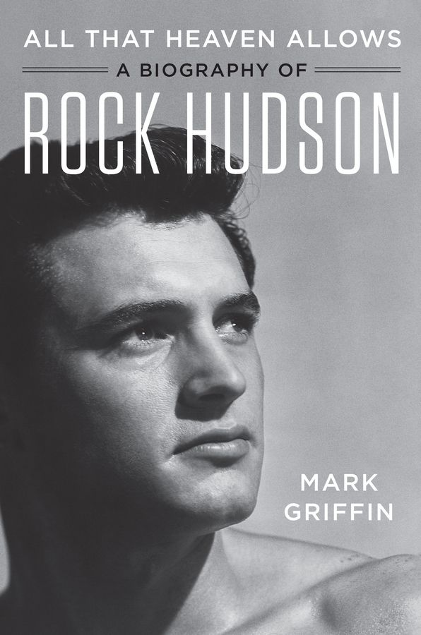 """All That Heaven Allows: A Biography of Rock Hudson"" by Mark Griffin"