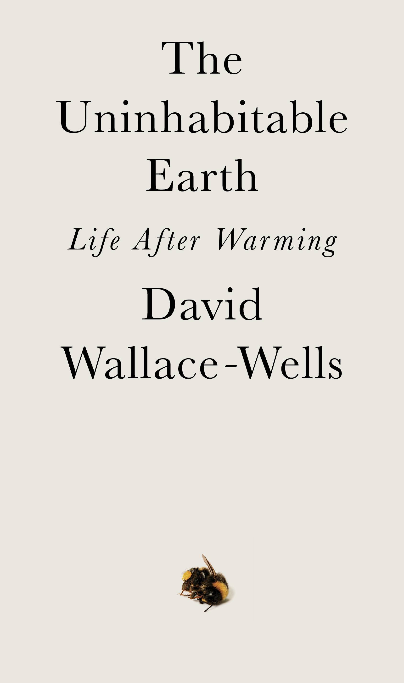 """The Uninhabitable Earth: Life After Warming"" by David Wallace-Wells"