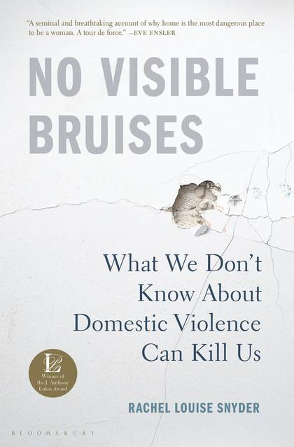 """No Visible Bruises: What We Don't Know About Domestic Violence Can Kill Us"" by Rachel Louise Snyder"