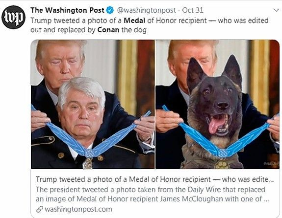 "President Trump's Twitter post of a Medal of Honor winner edited out and replaced by a dog named Conan was seen as fake news by some people and ""a joke"" by others."