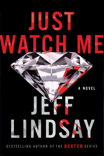 "This cover image released by Dutton shows ""Just Watch Me,"" by Jeff Lindsay. (Dutton via AP)"