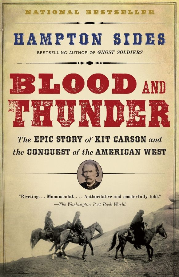 Blood and Thunder: The Epic Story of Kit Carson and the Conquest of the American West by Hampton Sides.
