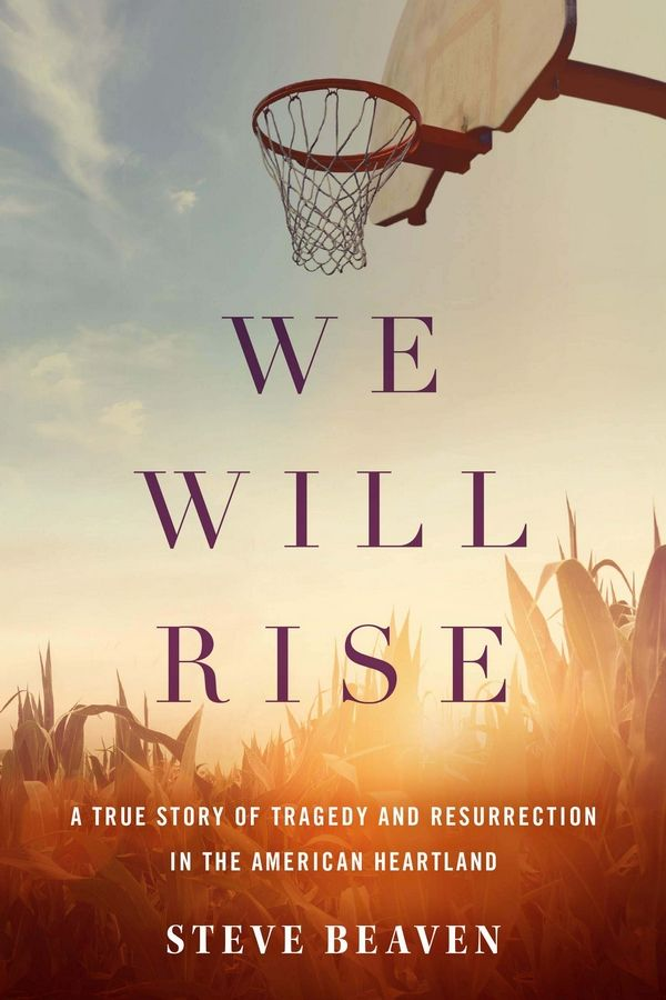 """We Will Rise: A True Story of Tragedy and Resurrection in the American Heartland"""